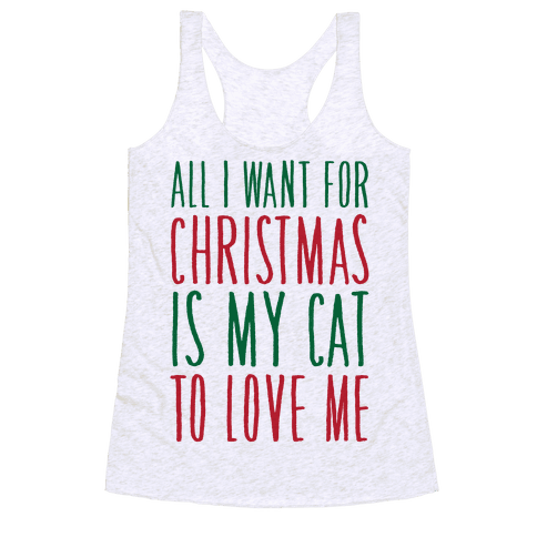 All I Want For Christmas Is My Cat To Love Me  Racerback Tank Top