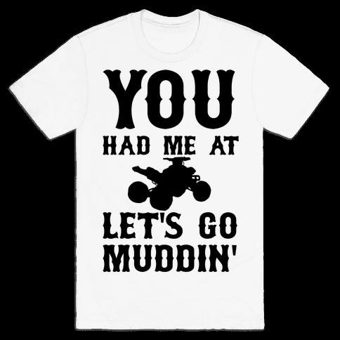 You Had Me At Let's Go Muddin' Mens T-Shirt