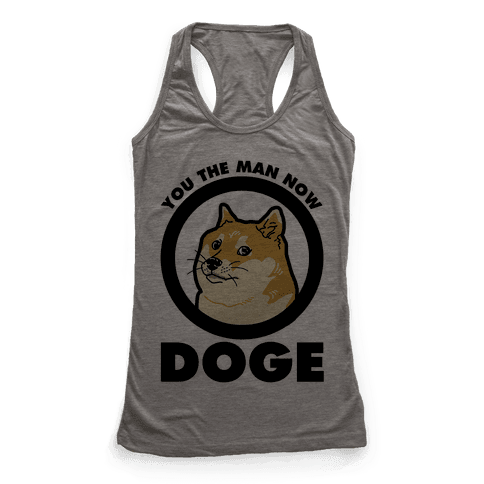 You the Man Now Doge Racerback Tank Top