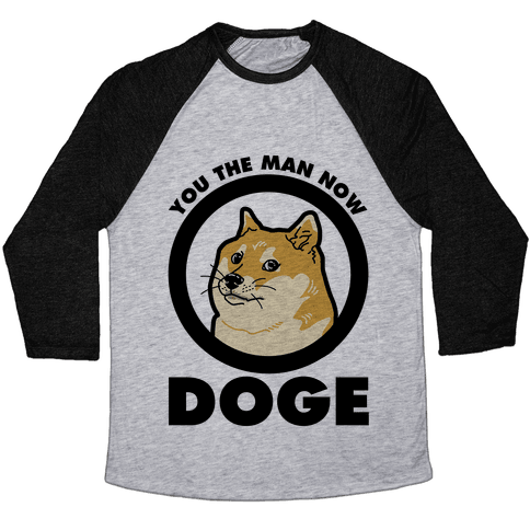 You the Man Now Doge Baseball Tee