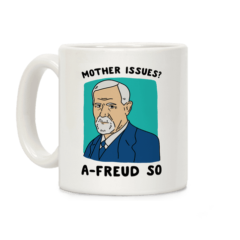 Mother Issues? A-Freud So Coffee Mug