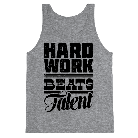 Hard Work Beats Talent Tank Top