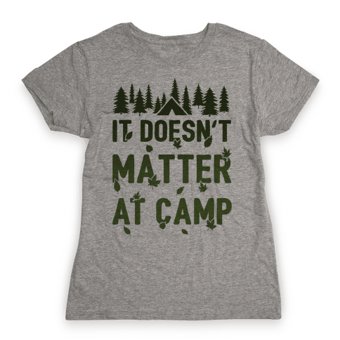 It Doesn't Matter At Camp Womens T-Shirt