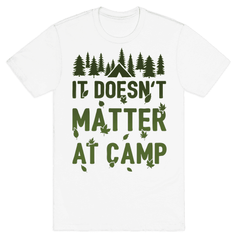 It Doesn't Matter At Camp Mens T-Shirt