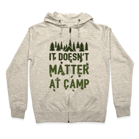 It Doesn't Matter At Camp Zip Hoodie