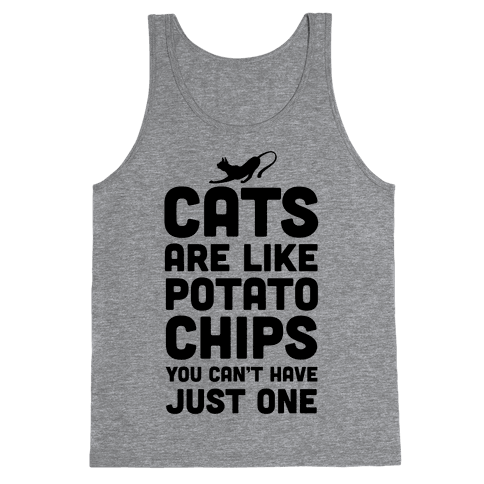 Cats are Like Potato Chips Tank Top