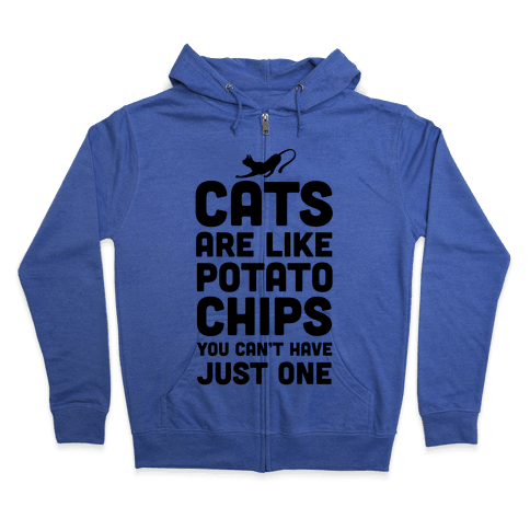 Cats are Like Potato Chips Zip Hoodie