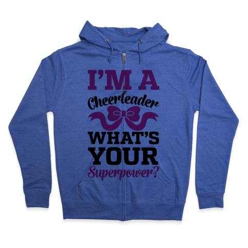 I'm A Cheerleader, What's Your Superpower? Zip Hoodie