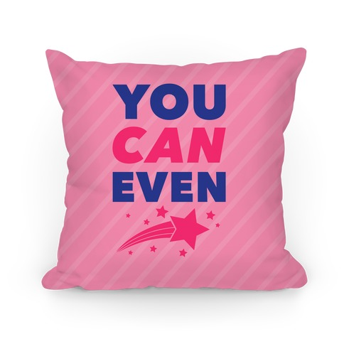 You Can Even Pillow