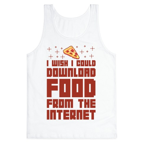 I Wish I Could Download Food From The Internet Tank Top
