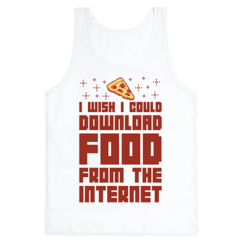 I Wish I Could Download Food From The Internet