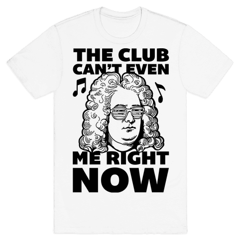 The Club Can't Even Handel Me Right Now Mens T-Shirt