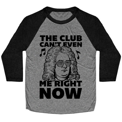 The Club Can't Even Handel Me Right Now Baseball Tee