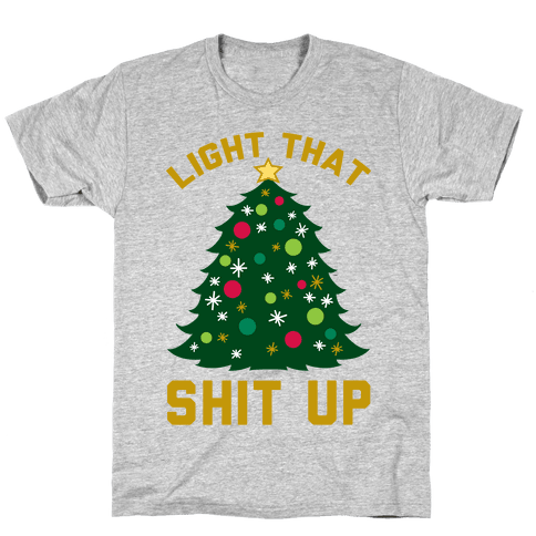 Light That Shit Up Mens T-Shirt