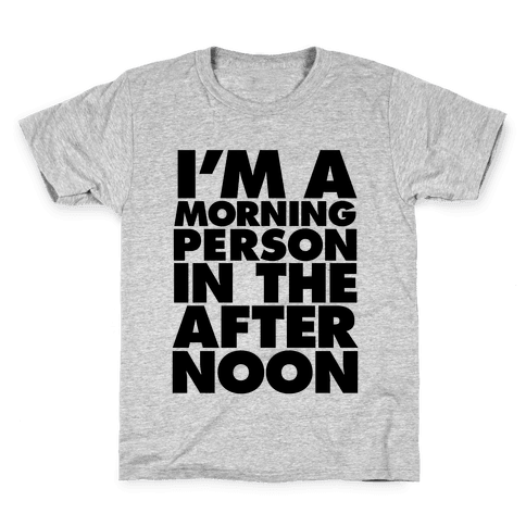 I'm A Morning Persoon (In The Afternoon) Kids T-Shirt
