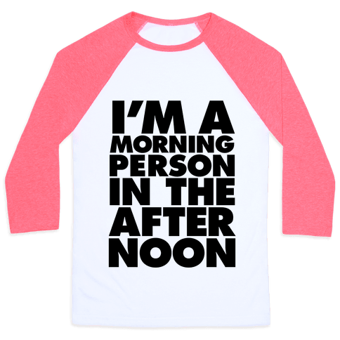 I'm A Morning Persoon (In The Afternoon) Baseball Tee