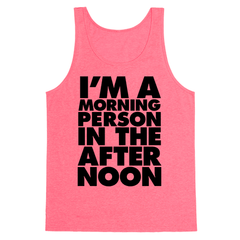 I'm A Morning Persoon (In The Afternoon) Tank Top