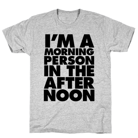 I'm A Morning Persoon (In The Afternoon) Mens T-Shirt