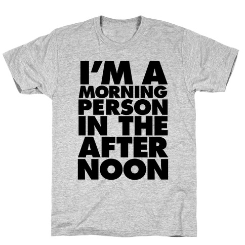 I'm A Morning Persoon (In The Afternoon) T-Shirt