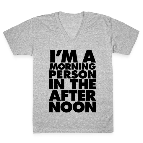 I'm A Morning Persoon (In The Afternoon) V-Neck Tee Shirt