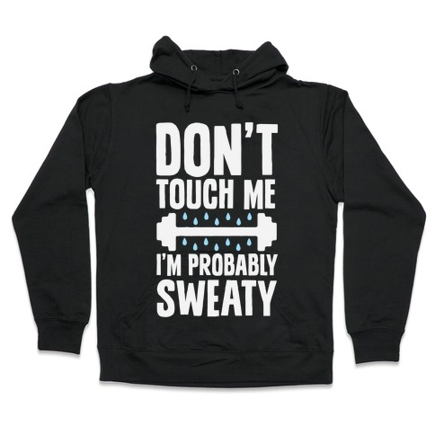 Don't Touch Me, I'm Probably Sweaty Hooded Sweatshirt