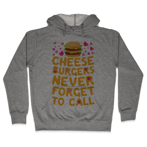 Cheeseburgers Never Forget To Call Hooded Sweatshirt