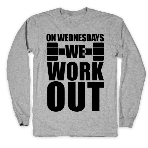 On Wednesdays We Work Out Long Sleeve T-Shirt