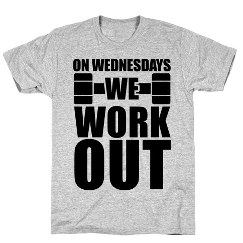 On Wednesdays We Work Out T-Shirt