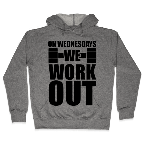 On Wednesdays We Work Out Hooded Sweatshirt