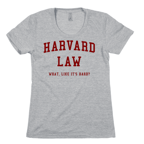 Harvard Law What Like It's Hard? Womens T-Shirt