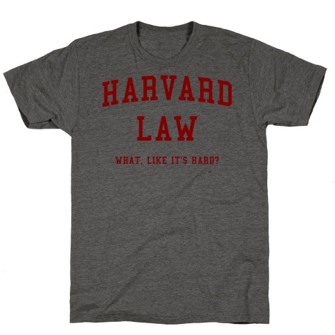Harvard Law What Like It's Hard? T-Shirt