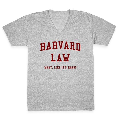 Harvard Law What Like It's Hard? V-Neck Tee Shirt