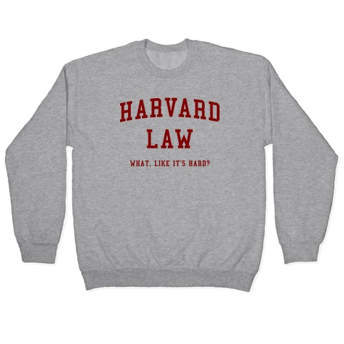 Harvard Law What Like It's Hard? Pullover