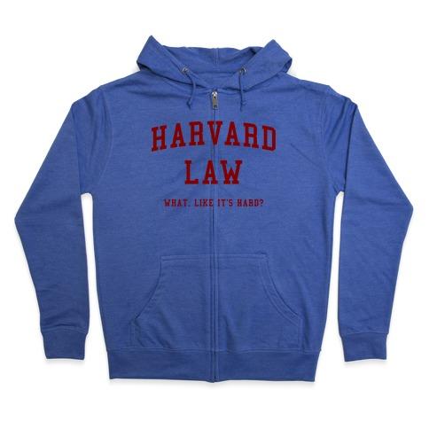 Harvard Law What Like It's Hard? Zip Hoodie