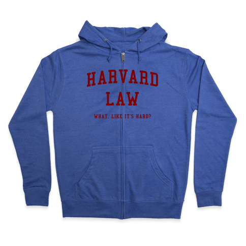 Harvard Law What Like It's Hard? Zip Hoodie