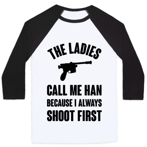 The Ladies Call Me Han Because I Always Shoot First Baseball Tee