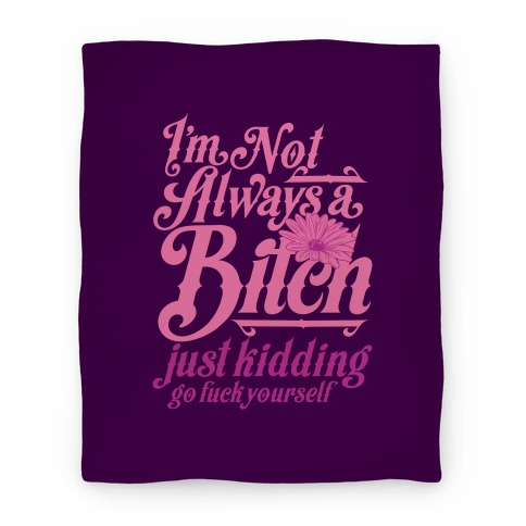 I'm Not Always A Bitch ( Just Kidding ) Blanket