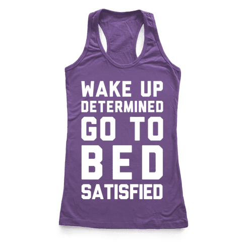 Wake Up Determined Go To Bed Satisfied Racerback Tank Top