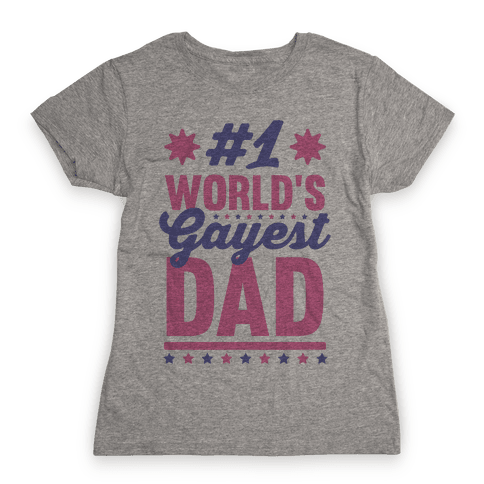 #1 World's Gayest Dad Womens T-Shirt