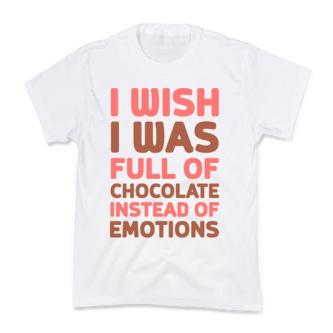 I Wish I Was Full Of Chocolate Instead Of Emotions Kids T-Shirt