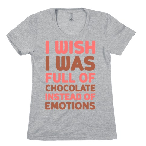 I Wish I Was Full Of Chocolate Instead Of Emotions Womens T-Shirt