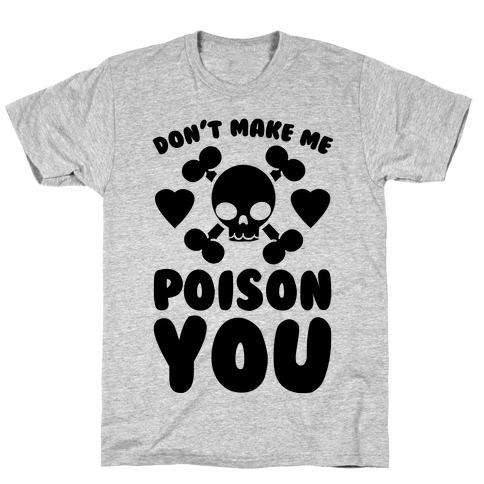 Don't Make Me Poison You Mens T-Shirt