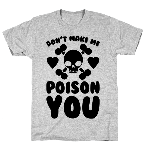 Don't Make Me Poison You Mens T-Shirt