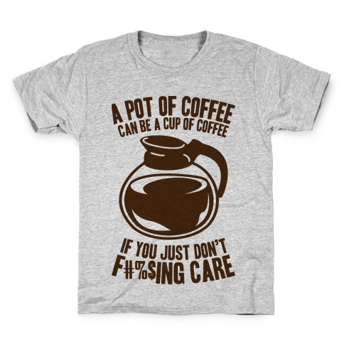 A Pot of Coffee Can Be a Cup of Coffee (Censored) Kids T-Shirt