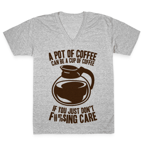 A Pot of Coffee Can Be a Cup of Coffee (Censored) V-Neck Tee Shirt