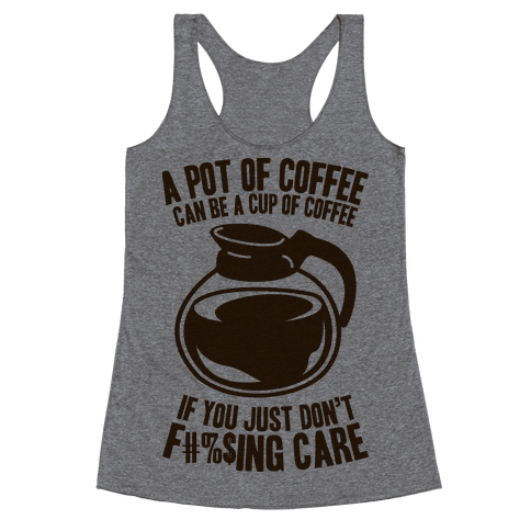 A Pot of Coffee Can Be a Cup of Coffee (Censored) Racerback Tank Top