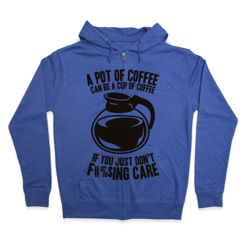 A Pot of Coffee Can Be a Cup of Coffee (Censored) Zip Hoodie