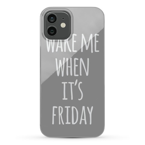 Wake Me When It's Friday Phone Case