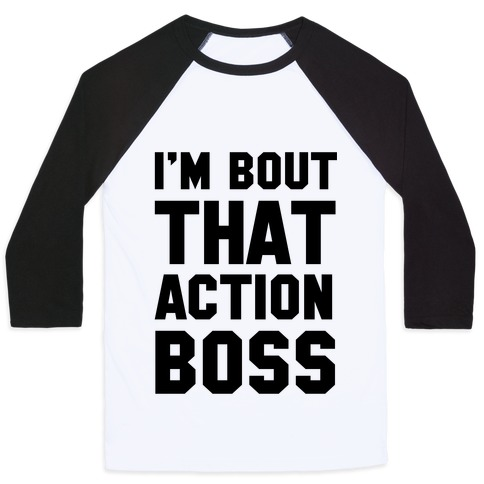 I'm Bout That Action Boss Baseball Tee