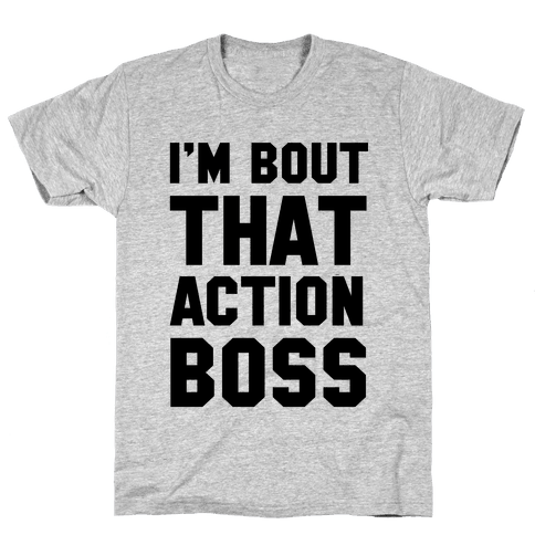 I'm Bout That Action Boss Mens T-Shirt